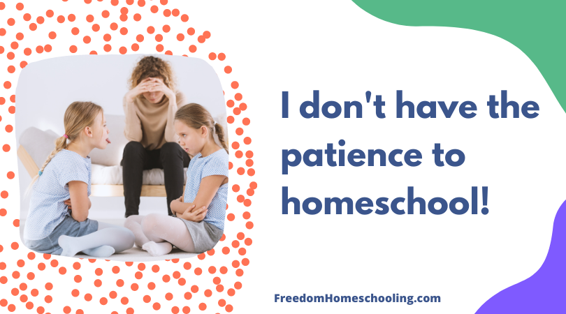 I don't have the patience to homeschool!