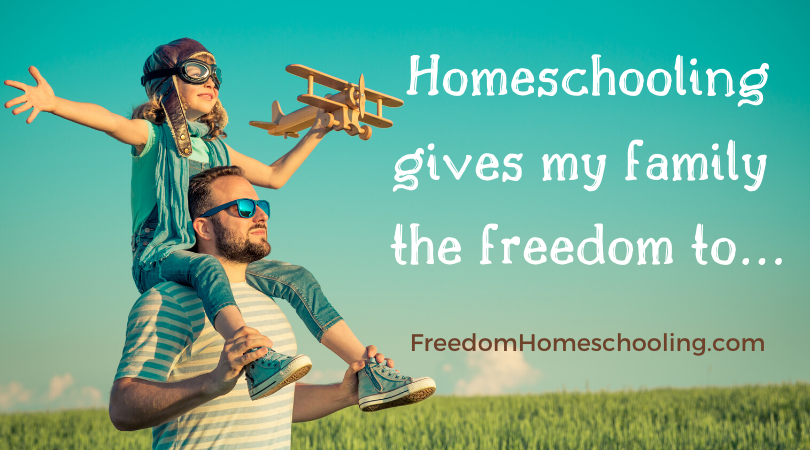 Homeschooling gives my family the freedom to…