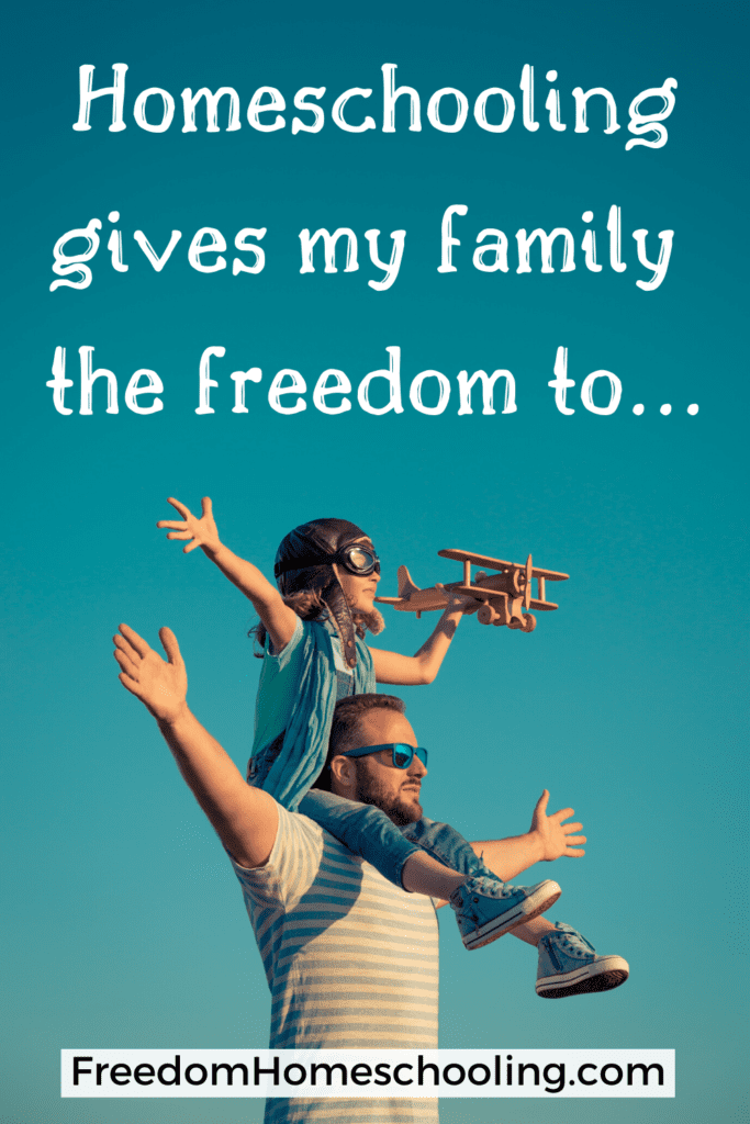 Homeschooling gives my family the freedom to...